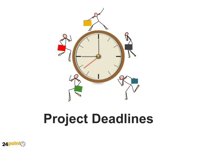 Project Deadlines We are running OUT OF TIME!