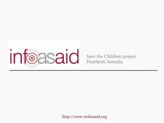 Save the Children project             Puntland, Somaliahttp://www.infoasaid.org
