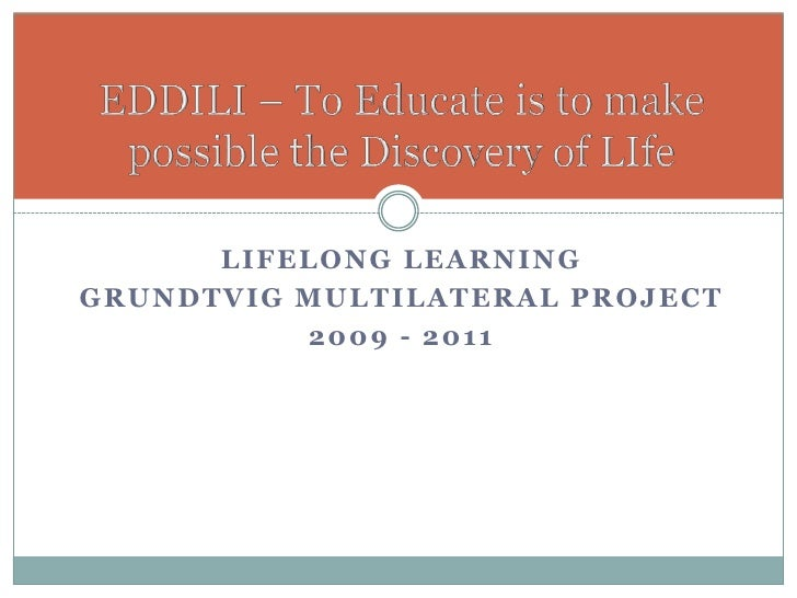 LIFELONG LEARNING GRUNDTVIG MULTILATERAL PROJECT           2009 - 2011