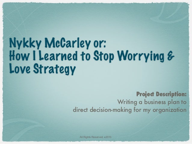 Nykky McCarley or:How I Learned to Stop Worrying &Love Strategy                                    Project Description:   ...