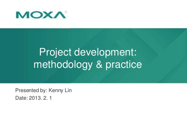 Project development: methodology & practice Presented by: Kenny Lin Date: 2013. 2. 1