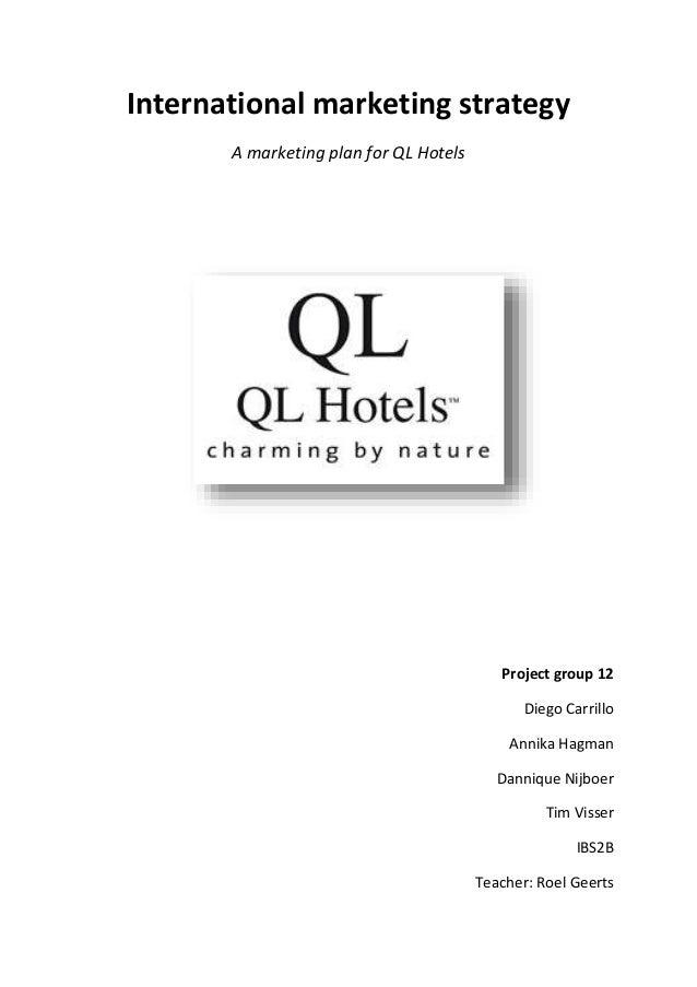 International marketing strategy A marketing plan for QL Hotels Project group 12 Diego Carrillo Annika Hagman Dannique Nij...