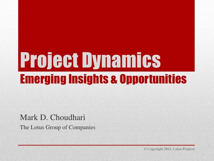 Project DynamicsEmerging Insights & OpportunitiesMark D. ChoudhariThe Lotus Group of Companies                            ...