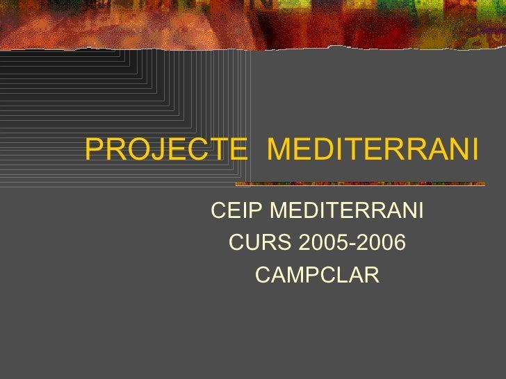 PROJECTE  MEDITERRANI CEIP MEDITERRANI CURS 2005-2006 CAMPCLAR