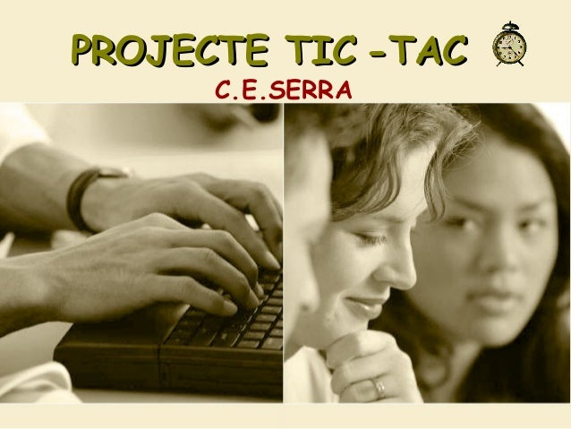 PROJECTE TICPROJECTE TIC -TAC-TAC C.E.SERRA