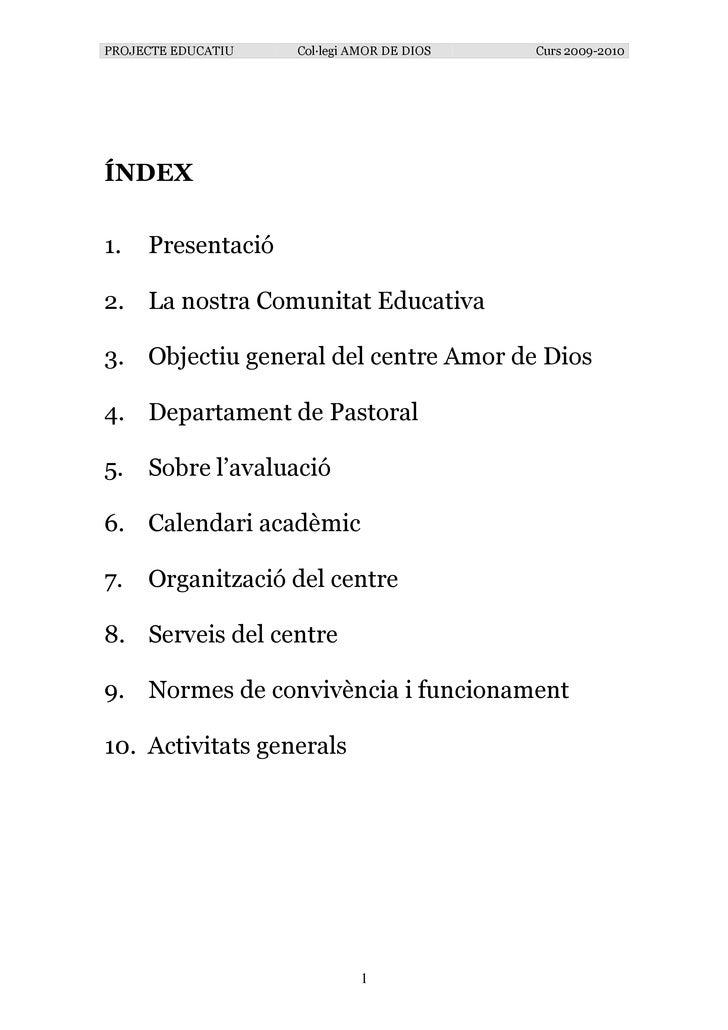 PROJECTE EDUCATIU   Col—legi AMOR DE DIOS   Curs 2009-2010     ÍNDEX  1.   Presentació  2. La nostra Comunitat Educativa  ...