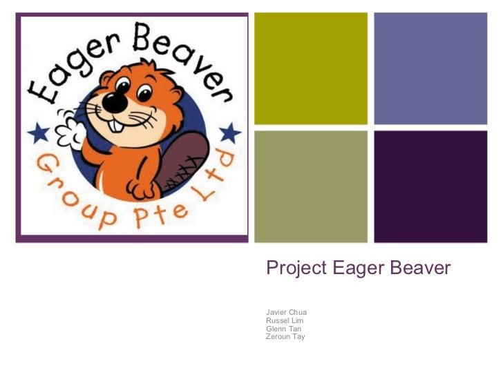 Project Eager Beaver Javier Chua Russel Lim Glenn Tan Zeroun Tay
