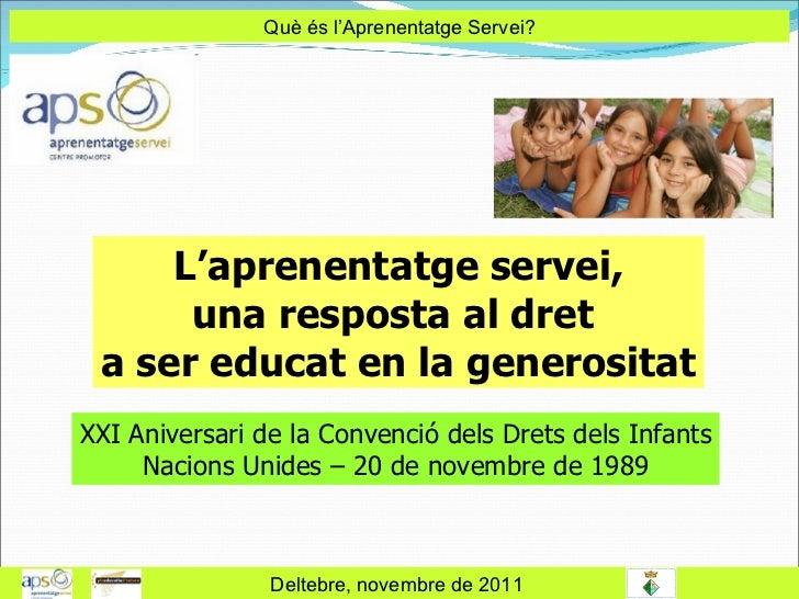 Què és l'Aprenentatge Servei? Deltebre, novembre de 2011  L'aprenentatge servei, una resposta al dret  a ser educat en la ...