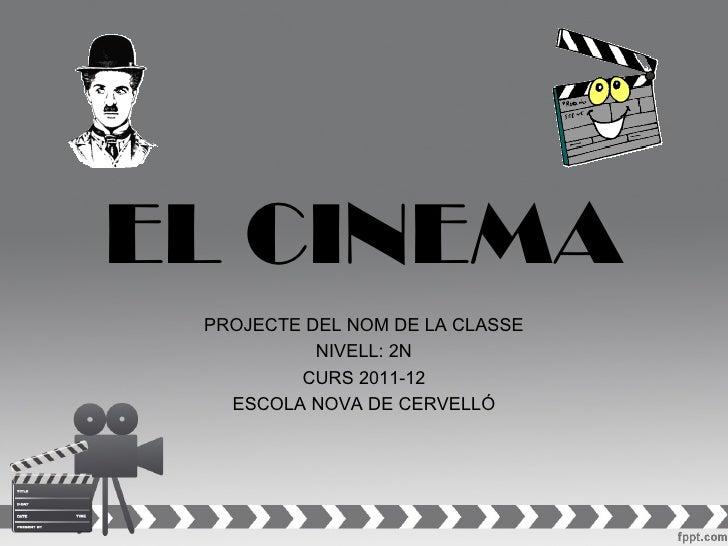 EL CINEMA PROJECTE DEL NOM DE LA CLASSE           NIVELL: 2N         CURS 2011-12   ESCOLA NOVA DE CERVELLÓ