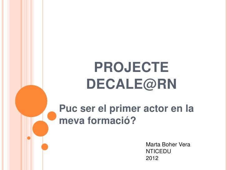 PROJECTE     DECALE@RNPuc ser el primer actor en lameva formació?                  Marta Boher Vera                  NTICE...