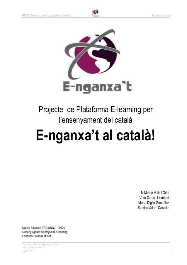 PAC 3 - Disseny i gestió de projectes e-learning             E-nganxa't   Grup 5                Projecte de Plataforma E-l...