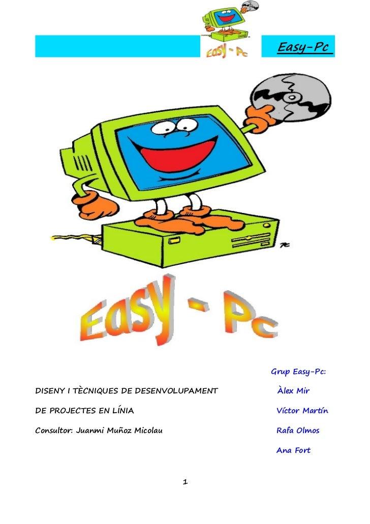 Easy-Pc                                        Grup Easy-Pc:DISENY I TÈCNIQUES DE DESENVOLUPAMENT    Àlex MirDE PROJECTES ...