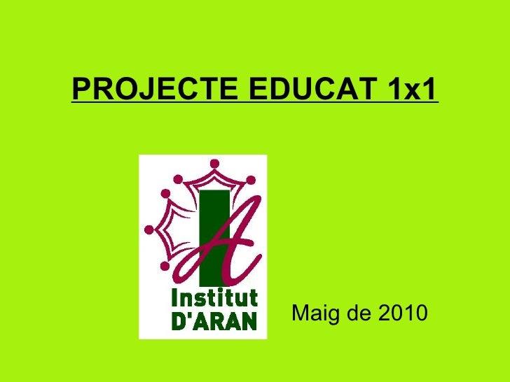 PROJECTE EDUCAT 1x1                Maig de 2010