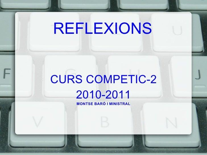 REFLEXIONS CURS COMPETIC-2 2010-2011 MONTSE BARÓ I MINISTRAL