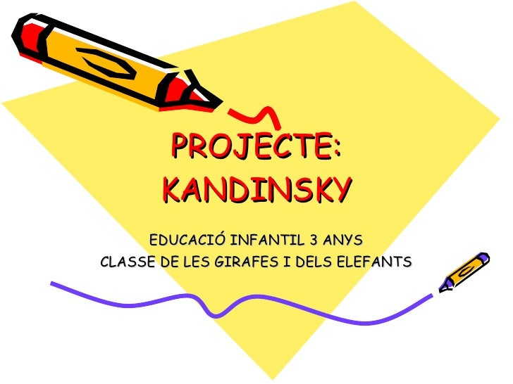 PROJECTE: KANDINSKY EDUCACIÓ INFANTIL 3 ANYS CLASSE DE LES GIRAFES I DELS ELEFANTS