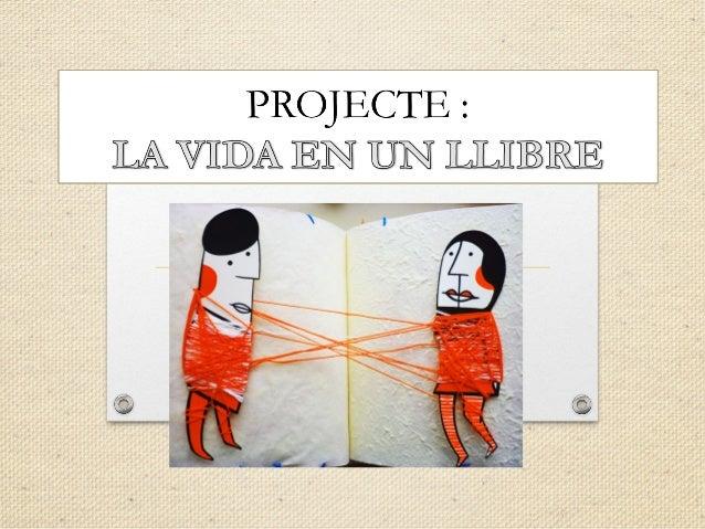 LA VIDA EN UN LLIBRECURS 2012-13Projecte engegat a l'escola Pla de l'AmetllerOBJECTIUS:•Adonar-se de les possibilitats lec...