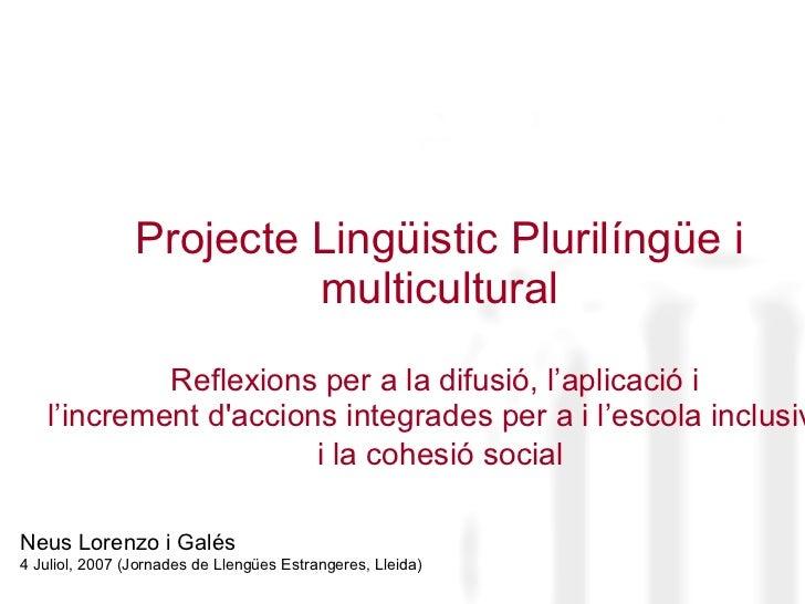 Projecte Lingüistic Plurilíngüe i multicultural Reflexions per a la difusió, l'aplicació i  l'increment  d'accions integra...