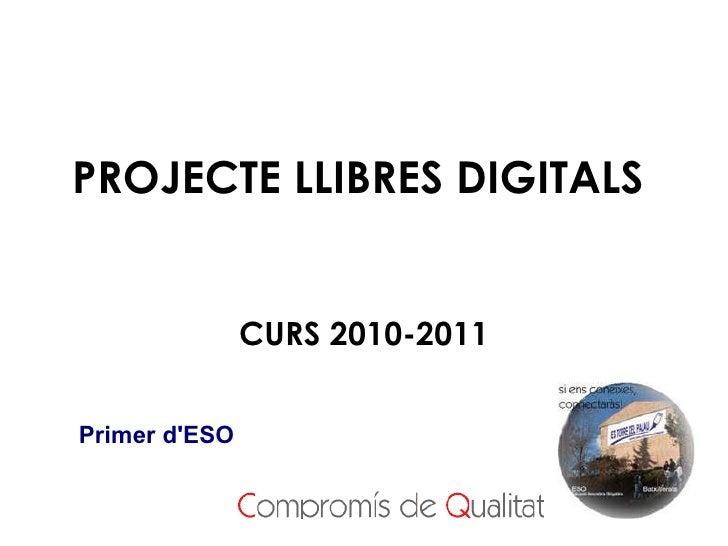 PROJECTE LLIBRES DIGITALS CURS 2010-2011 Primer d'ESO