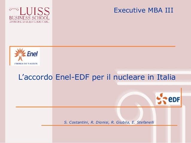 Executive MBA IIIL'accordo Enel-EDF per il nucleare in Italia            S. Costantini, R. Dionisi, R. Giubila, E. Stefane...