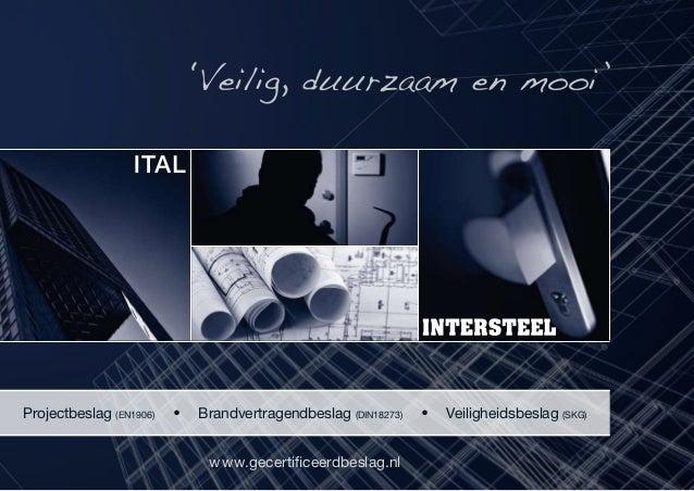 'Veilig, duurzaam en mooi'  Projectbeslag (EN1906)  l  Brandvertragendbeslag (DIN18273) www.gecertificeerdbeslag.nl  l  Ve...