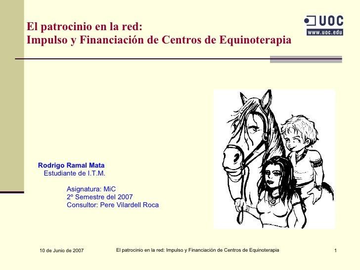 El patrocinio en la red: Impulso y Financiación de Centros de Equinoterapia <ul><li>Rodrigo Ramal Mata </li></ul><ul><li>E...