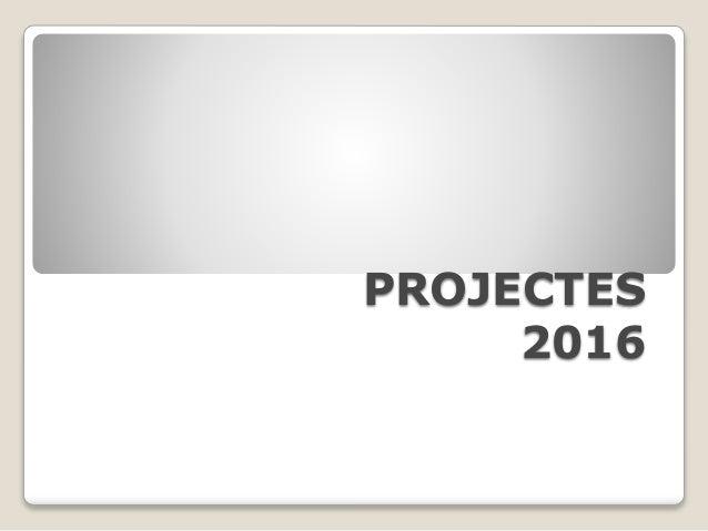 PROJECTES 2016