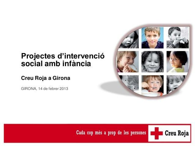 Projectes d'intervenciósocial amb infànciaCreu Roja a GironaGIRONA, 14 de febrer 2013