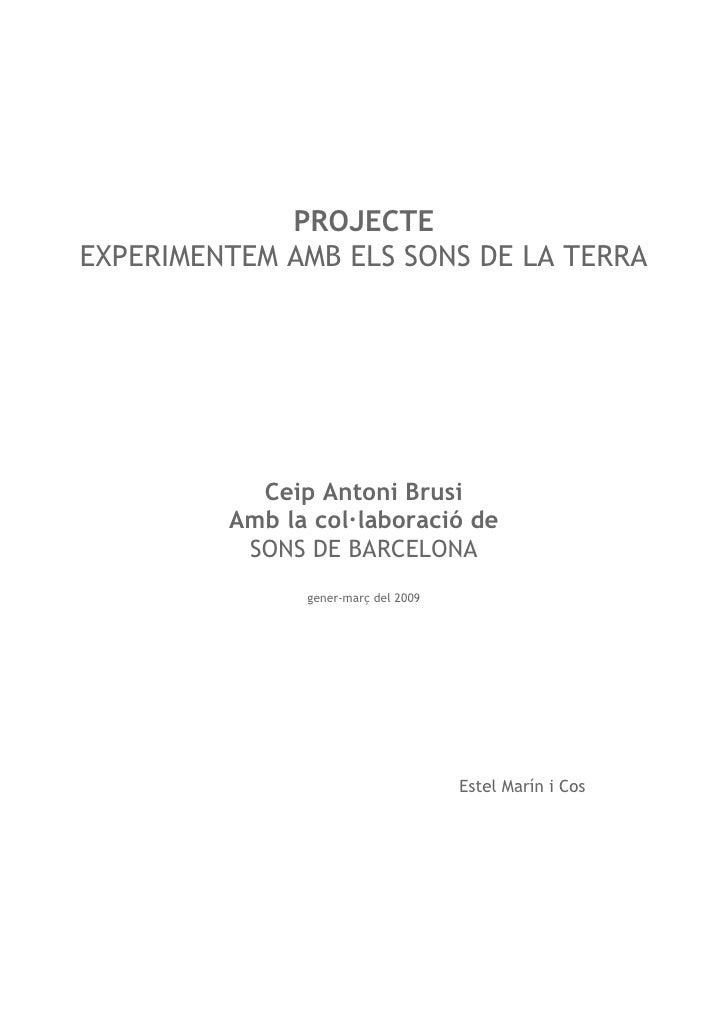 PROJECTE EXPERIMENTEM AMB ELS SONS DE LA TERRA                Ceip Antoni Brusi          Amb la col—laboració de          ...
