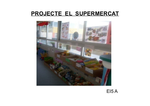 PROJECTE EL SUPERMERCAT EI5 A