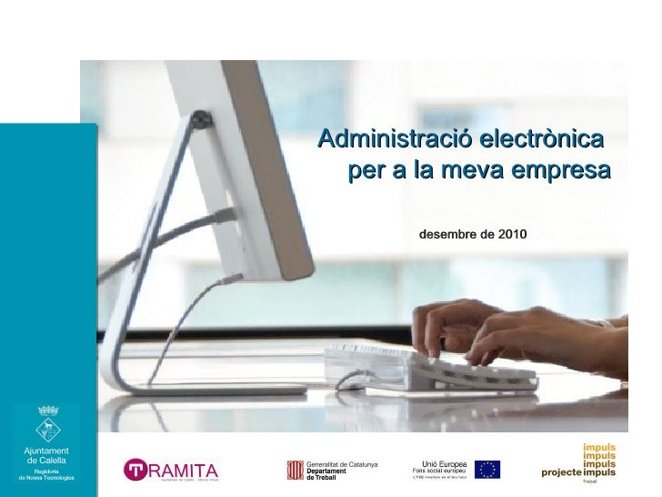 Administració electrònicaAdministració electrònica per a la meva empresaper a la meva empresa desembre de 2010desembre de ...