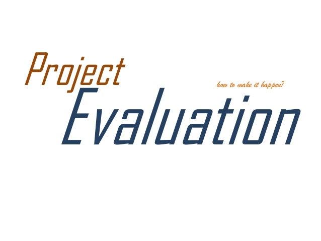 ProjectEvaluationhow to make it happen?