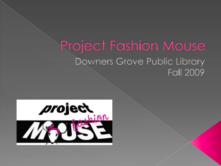 Project Fashion Mouse<br />Downers Grove Public Library<br />Fall 2009<br />