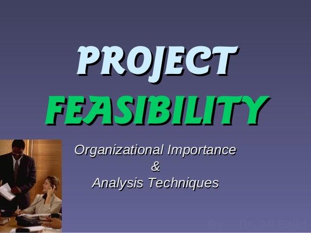 PROJECTPROJECTFEASIBILITYFEASIBILITYOrganizational ImportanceOrganizational Importance&&Analysis TechniquesAnalysis Techni...