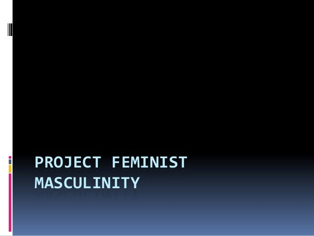 PROJECT FEMINIST MASCULINITY