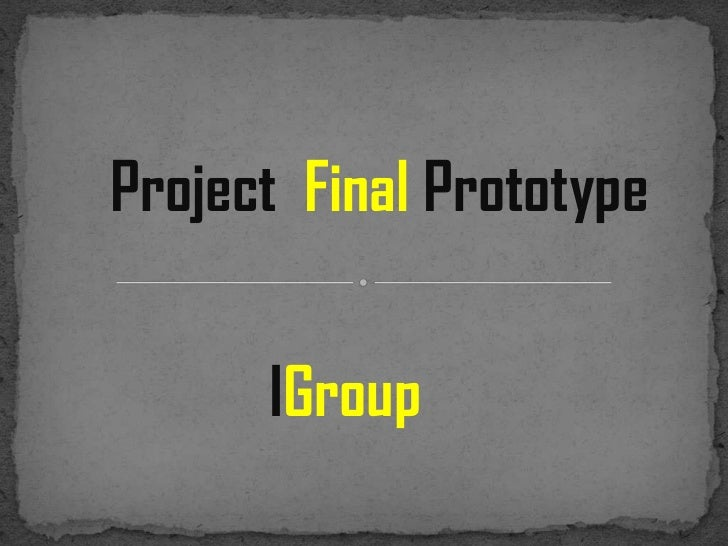 Project Final Prototype      IGroup