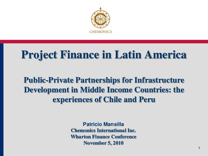 Project Finance in Latin AmericaPublic-Private Partnerships for InfrastructureDevelopment in Middle Income Countries: the ...
