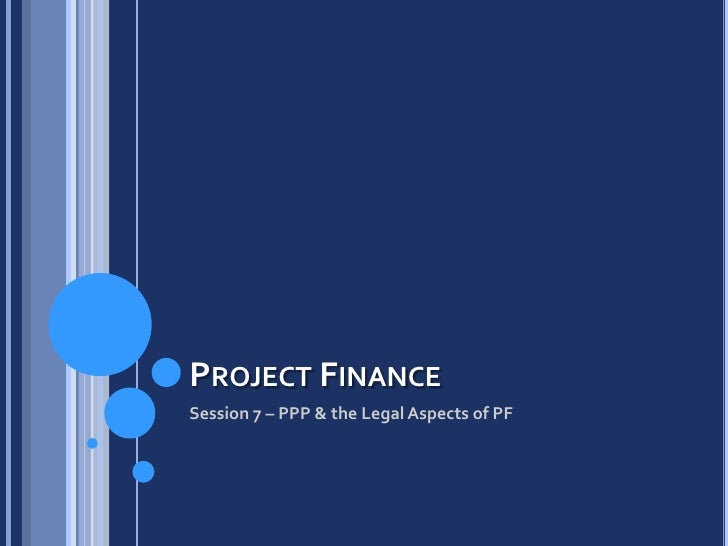 Project Finance<br />Session 7 – PPP & the Legal Aspects of PF<br />