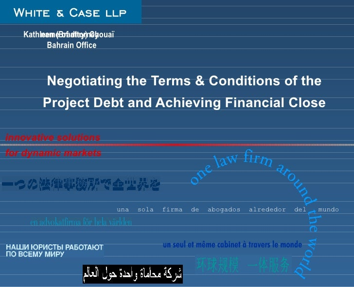 Negotiating the Terms & Conditions of the Project Debt and Achieving Financial Close Kathleen (Bradley)  Chouaï