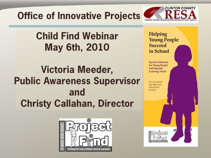 Office of Innovative Projects      Child Find Webinar      May 6th, 2010        Victoria Meeder, Public Awareness Supervis...