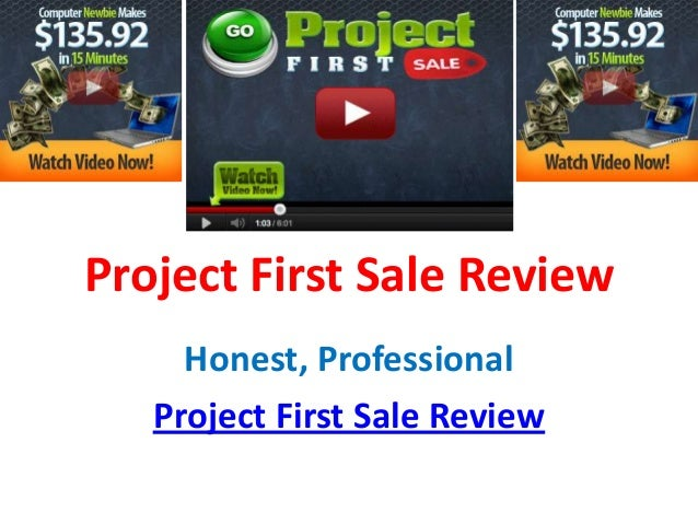 Project First Sale Review     Honest, Professional   Project First Sale Review