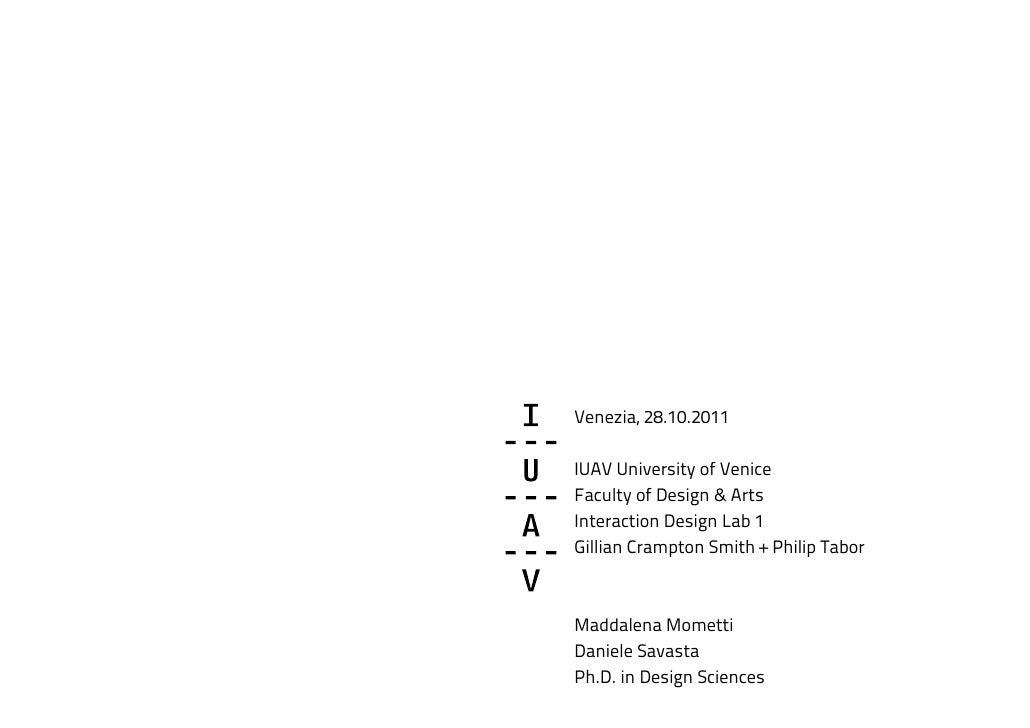 Venezia, 28.10.2011IUAV University of VeniceFaculty of Design & ArtsInteraction Design Lab 1Gillian Crampton Smith + Phili...