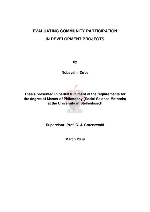 EVALUATING COMMUNITY PARTICIPATION IN DEVELOPMENT PROJECTS  By  Nobayethi Dube  Thesis presented in partial fulfilment of ...