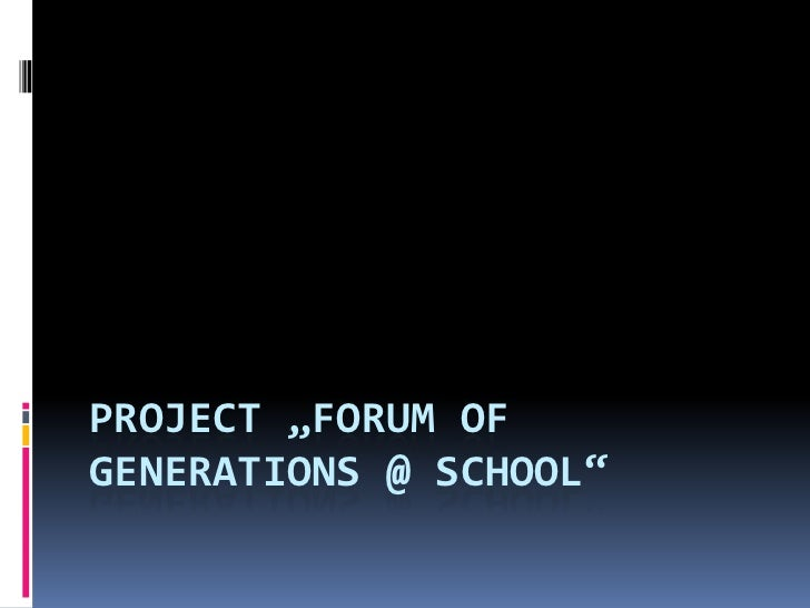 "PROJECT ""FORUM OFGENERATIONS @ SCHOOL"""