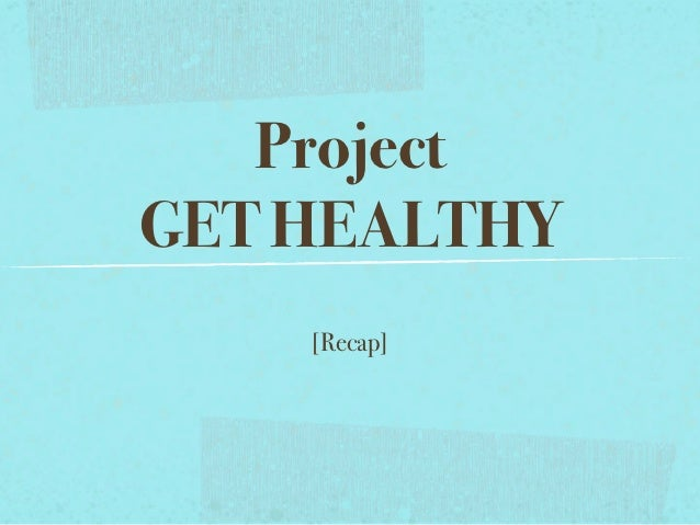 ProjectGET HEALTHY    [Recap]