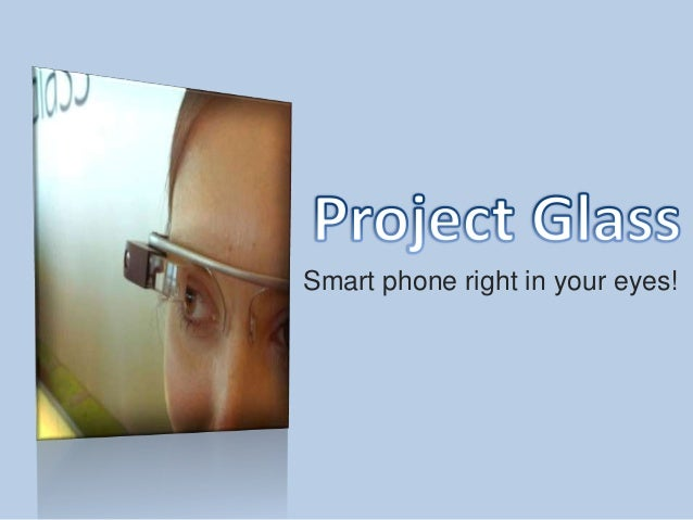 Project glass  smartphone right in your eyes!