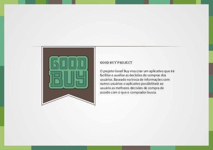 good buy projectO projeto Good Buy visa criar um aplicativo que iráfacilitar e auxiliar as decisões de compras dosusuários...