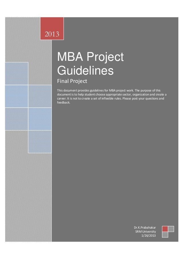 By Dr.K.Prabhakar SRM University, SRM School of Management, Kattankulathur Introduction MBA Project Guidelines Final Proje...
