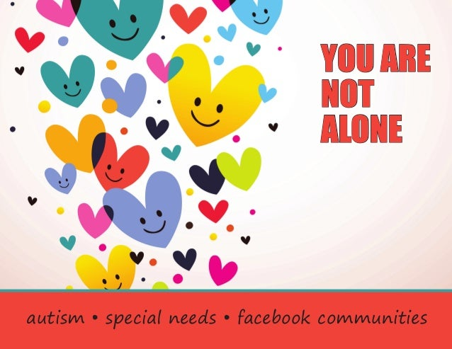 YOU ARE NOT ALONE  autism • special needs • facebook communities