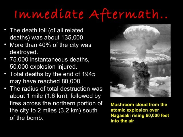 nuclear bombing in hiroshima and nagasaki Because of the decision to detonate the two nuclear bombs prior to impact, there were very few craters like seen in previous wars the firebombing did have an impact.