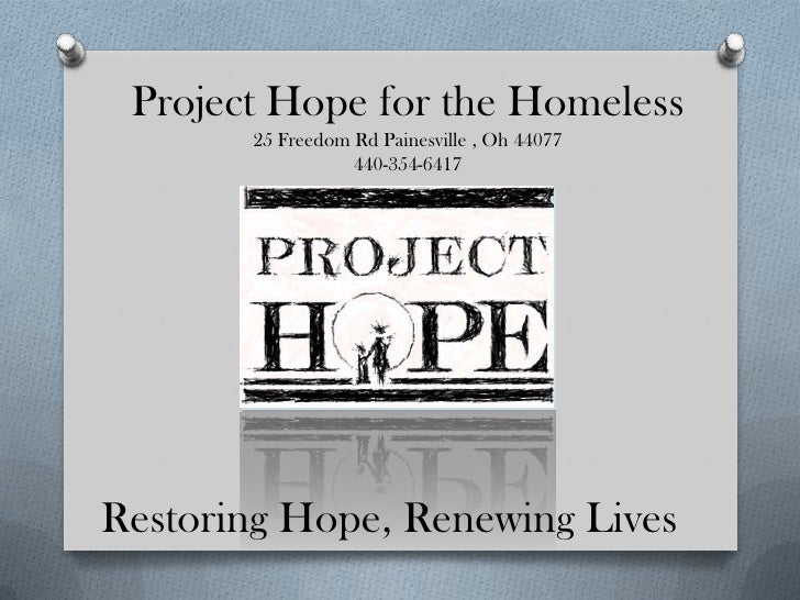 Project Hope for the Homeless       25 Freedom Rd Painesville , Oh 44077                  440-354-6417Restoring Hope, Rene...